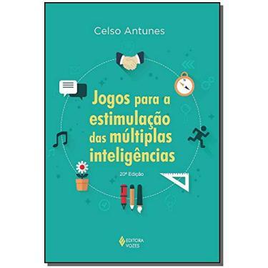 Jogos para a Estimulação das Múltiplas Inteligências - Antunes, Celso - 9788532621115