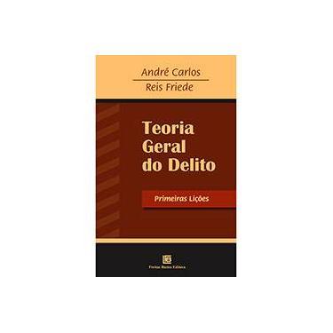 Teoria Geral do Delito - Primeiras Lições - Friede, Reis; Carlos, André - 9788579871733