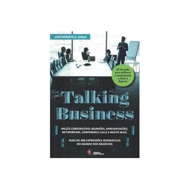 Talking Business: Inglês Corporativo: Reuniões, Apresentações, Networking, Conference Calls e Muito Mais - José Roberto A. Igreja - 9788578441951