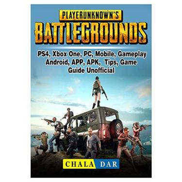 Player Unknowns Battlegrounds, PS4, Xbox One, PC, Mobile, Gameplay, Android, APP, APK, Tips, Game Guide Unofficial - Chala Dar - 9780359143184