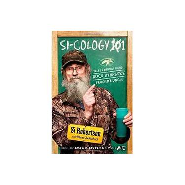 Si-Cology 1: Tales And Wisdom From Duck Dynasty'S Favorite Uncle - Si Robertson - 9781476745374