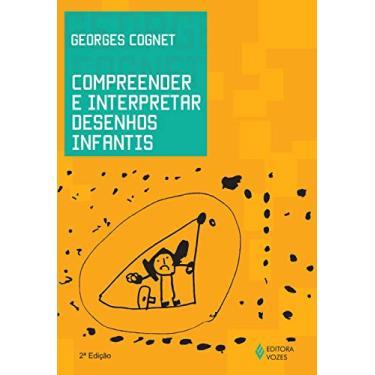 Compreender e Interpretar Desenhos Infantis - Georges Cognet; Georges Cognet - 9788532645968