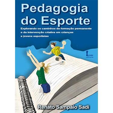 Pedagogia do Esporte. Explorando os Caminhos da Formação Permanente e da Intervenção Criativa - Renato Sampaio Sadi - 9788527412919