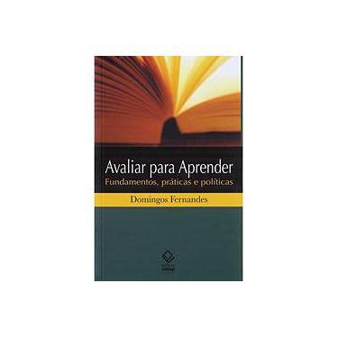 Avaliar Para Aprender: Fundamentos, Práticas e Políticas - Domingos Fernades - 9788571398986