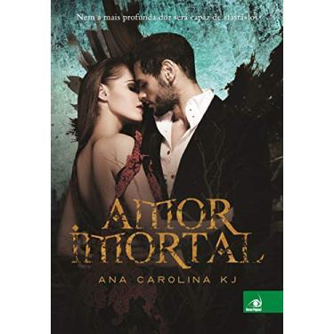 Amor Imortal - Ana Carolina Kj - 9788581637273