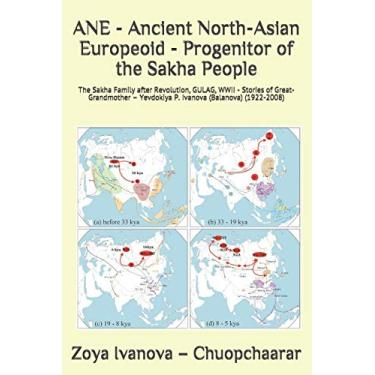 ANE - Ancient North-Asian Europeoid - Progenitor of the Sakha People: The Sakha Family after Revolution, GULAG, WWII - Stories of Great-Grandmother - Yevdokiya P. Ivanova (Balanova) (1922-2008)