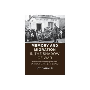 Memory and Migration in the Shadow of War: Australia's Greek Immigrants after World War II and the Greek Civil War (Studies in the Social and Cultural History of Modern Warfare)