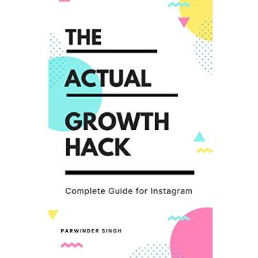The Actual Growth Hack - Complete Guide for Instagram