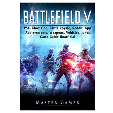 Battlefield V, Ps4, Xbox One, Battle Royale, Reddit, App, Achievements, Weapons, Vehicles, Jokes, Game Guide Unofficial