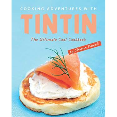 Cooking Adventures with Tintin: The Ultimate Cool Cookbook