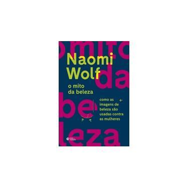 O Mito Da Beleza: Como As Imagens De Beleza São Usadas Contra As Mulheres - Wolf, Naomi - 9788501113528
