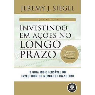 Investindo Em Ações No Longo Prazo - 5ª Ed. 2015 - Siegel, Jeremy J. - 9788582602812