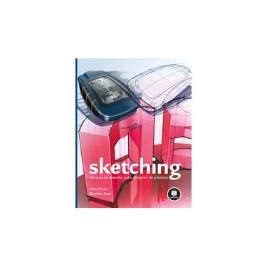 Sketching - Técnicas de Desenho Para Designers de Produto - Eissen, Koos; Steur, Roselien - 9788582602836