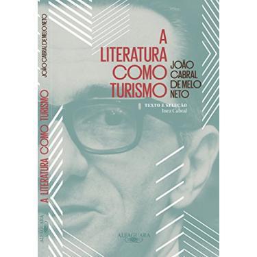 A Literatura Como Turismo - João Cabral De Melo Neto - 9788556520210
