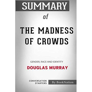 Summary of The Madness of Crowds: Gender, Race, and Identity: Conversation Starters
