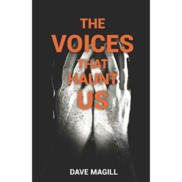 The Voices That Haunt Us: One Man's Life With His Own Mind.