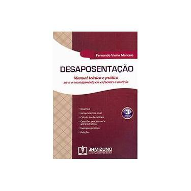 Desaposentação: Manual Teórico e Prático para o Encorajamento em Enfrentar a Matéria - Fernando Vieira Marcelo - 9788577891566