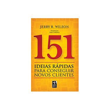 151 Ideias Rápidas para Conseguir Novos Clientes - Jerry R. Wilson - 9788563420251