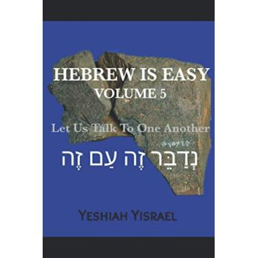 Hebrew is Easy Volume 5: Let Us Talk To One Another