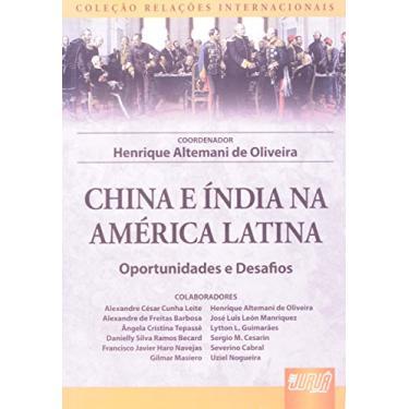 China e Índia na América Latina - Oportunidades e Desafios - Coleção Relações Internacionais - Oliveira, Henrique Altemani De - 9788536227450