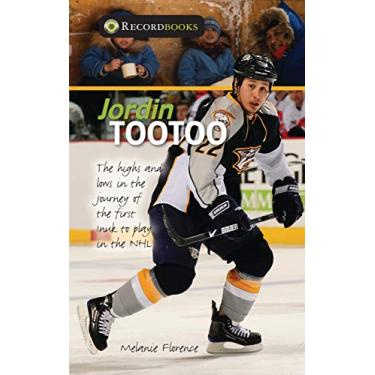 Jordin Tootoo: The highs and lows in the journey of the first Inuit player in the NHL: The Highs and Lows in the Journey of the First Inuk to Play in the NHL