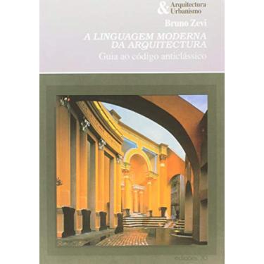 A Linguagem Moderna da Arquitectura - Capa Comum - 9789724411491