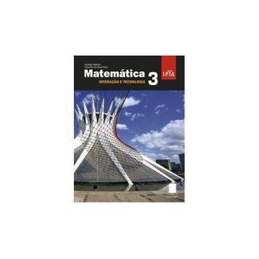Matemática - Interação e Tecnologia - Vol. 3 - Da Rosa Neto, Eduardo; Rodrigo Balestri - 9788581814001
