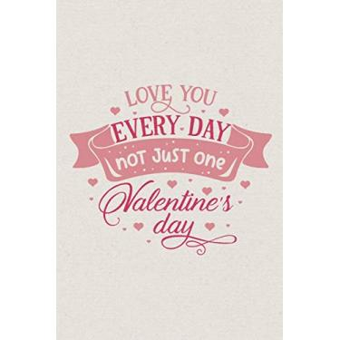 """Love you every day not just one Valentine's day: Valentine's Day Gift - Blush Notebook in a cute Design - 6"""" x 9"""" (15.24 x 22.86 cm)"""