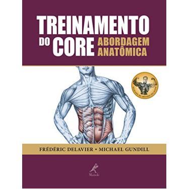 Treinamento do Core - Abordagem Anatômica - Gundill, Michael; Delavier, Frédéric - 9788520435656