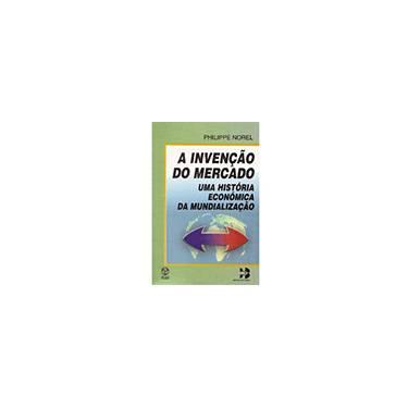 Invenção do Mercado - Philippe Norel - 9789727718481
