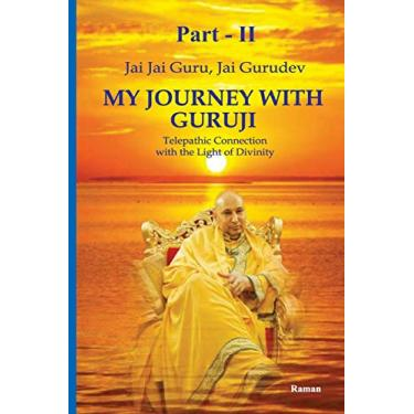 My Journey With Guruji - Part -II: A Telepathic Connection With The Light Of Divinity Part -II: 2
