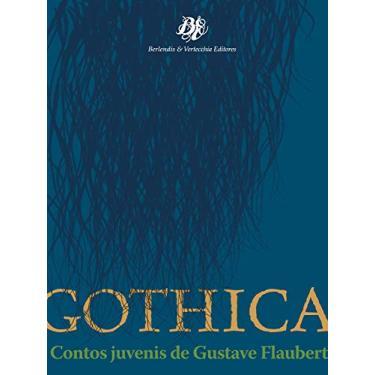 Gothica: Contos Juvenis de Gustave Flaubert - Gustave Flaubert - 9788577230013