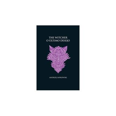 Livro - O último desejo - The Witcher - A saga do bruxo Geralt de Rívia (capa dura)