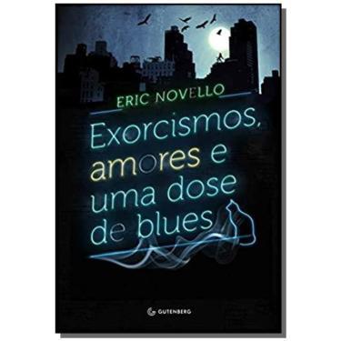 Exorcismos, Amores e uma Dose de Blues - Eric Novello - 9788582351758