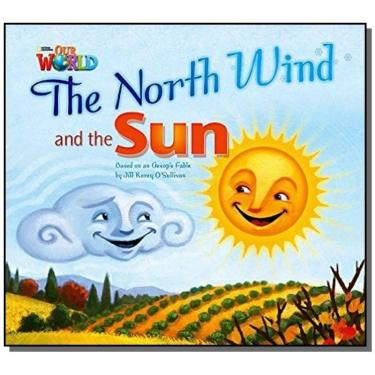 Our World 2. Reader 2. The North Wind and the Sun. Based on An Aesop's Fable - Jill Korey O'Sullivan - 9781285191669