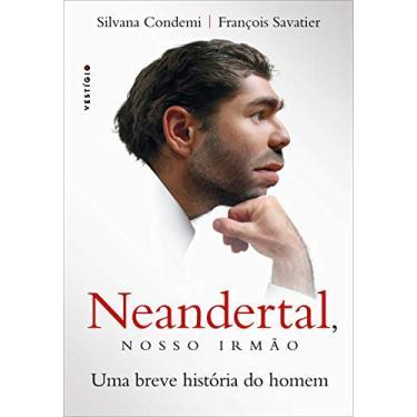 Neandertal, Nosso Irmão - Silvana Condemi - 9788582864517