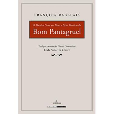 O terceiro livro dos fatos e ditos heróicos do Bom Pantagruel - Francois Rabelais, Elide Valarini Oliver - 9788574801032