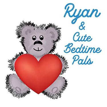 Ryan & Cute Bedtime Pals: 5 Minute Good Night Stories to Read for Kids - Short Goodnight Story for Toddlers - Personalized Baby Books with Your ... in the Story - Children's Books Ages 1-3: 44
