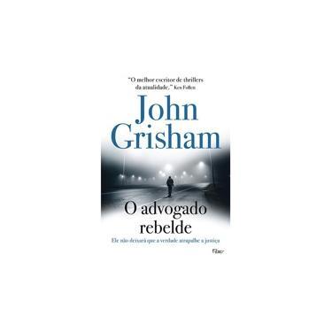 O Advogado Rebelde - John Grisham; - 9788532530417
