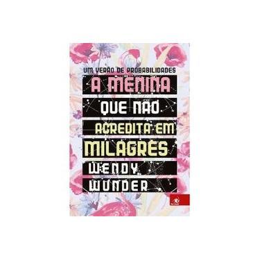 A Menina que não Acreditava em Milagres - Wendy Wunder - 9788581638126