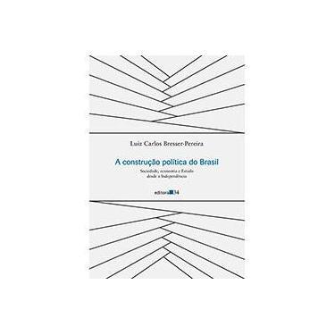 Construção Política do Brasil, A: Sociedade, Economia e Estado Desde a Independência - Luiz Carlos Bresser-pereira - 9788573266450
