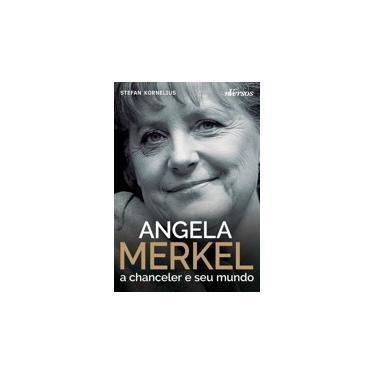 Angela Merkel - A Chanceler e Seu Mundo - Kornelius, Stefan - 9788584440368