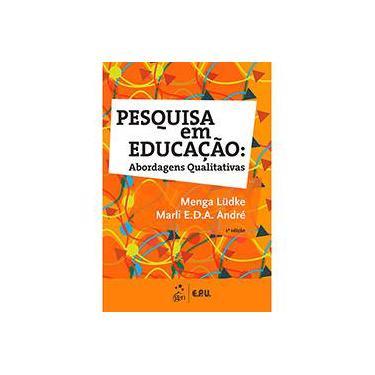 Pesquisa Em Educacão - Abordagens Qualitativas - 2ª Ed. 2013 - Ludke, Menga - 9788521622505