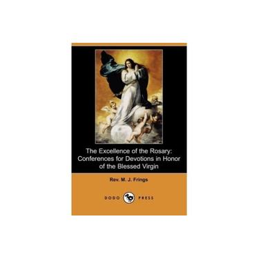 The Excellence of the Rosary: Conferences for Devotions in Honor of the Blessed Virgin (Dodo Press)