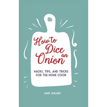 How to Dice an Onion: Hacks, tips, and tricks for the home cook
