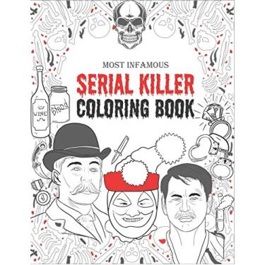 Serial Killer Coloring Book: An adult coloring book filled with the most infamous American serial killers of all time