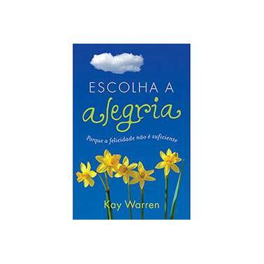 Escolha a Alegria - Kay Warren - 9788573258349