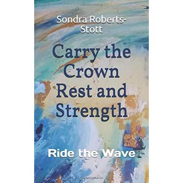 Carry the Crown Rest and Strength: Ride the Wave: 2