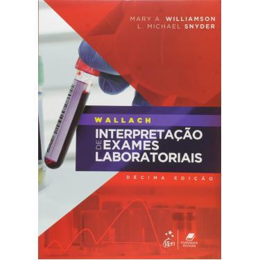 Wallach - Interpretação de Exames Laboratoriais - 10ª Ed. 2016 - Snyder, L. Michael; Williamson, Mary A. - 9788527728447