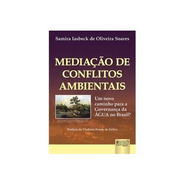 Mediação de Conflitos Ambientais - Um Novo Caminho para a Governança da Água no Brasi ? - Soares, Samira Lasbeck De Oliveira - 9788536228594